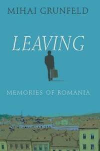 Leaving Memories of Romania Paperback By Mihai Grunfeld GOOD $6.94