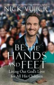 Be the Hands and Feet: Living Out Gods Love for All His Children GOOD $3.87