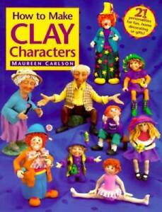 How to Make Clay Characters Paperback By Carlson, Maureen GOOD