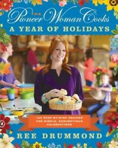 The Pioneer Woman Cooks: A Year of Holidays: 140 Step by Step Recipe VERY GOOD
