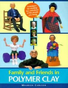 Family and Friends in Polymer Clay Paperback By Carlson, Maureen GOOD