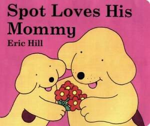 Spot Loves His Mommy Board book By Hill Eric GOOD $3.71