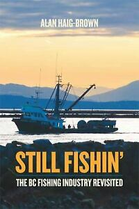 Still Fishin#x27; : The BC Fishing Industry Revisited Paperback Alan Haig Brown