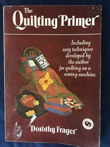 The Quilting Primer by Dorothy Frager Paperback 1974 Quilting sewing machine $4.98