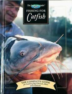 Fishing for Catfish: The Complete Guide for Catching Big Channels Blues GOOD