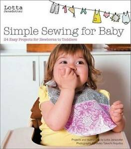 Lotta Jansdotter#x27;s Simple Sewing for Baby: 24 Easy Projects for Newborns GOOD $11.79