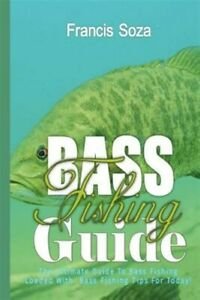 Bass Fishing Guide : The Ultimate Guide to Bass Fishing Loaded With Bass Fish...