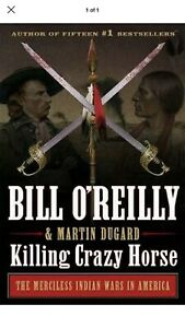 Killing Crazy Horse: The Merciless Indian Wars in America by Bill O#x27;reilly New $21.75