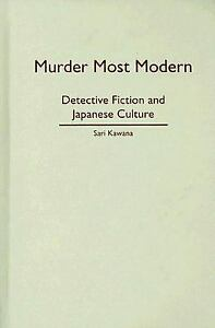 Murder Most Modern : Detective Fiction and Japanese Culture Sari Kawana $246.28