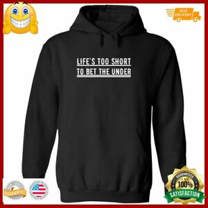 Lifes Too Short To Bet The Under Hoodie $28.45