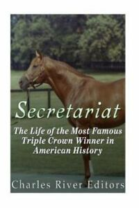 Secretariat : The Life of the Most Famous Triple Crown Winner in American His... $13.83