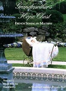 Grandmothers Hope Chest: French Sewing by Machine Smocking Shadowwork GOOD $12.87