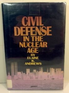 Andrews Elaine K. Civil Defense in the Nuclear Age 1985 1st HC DJ $19.99