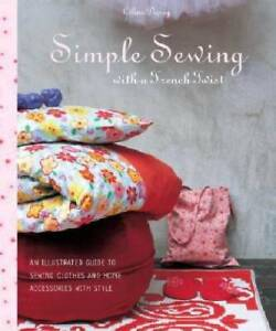 Simple Sewing with a French Twist: An Illustrated Guide to Sewing Cl VERY GOOD $4.39