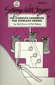 Sewing with Sergers : The Complete Handbook for Overlock Sewing Paperback $5.36