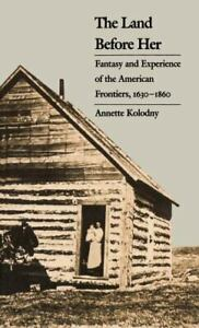 The Land Before Her: Fantasy and Experience of the American Frontier VERY GOOD $7.01