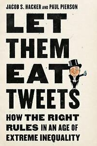 Let them Eat Tweets: How the Right Rules in an Age of Extreme Inequality Hardcov $6.07
