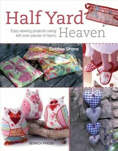 Half Yard Heaven : Easy sewing projects using left over pieces of fabric Pap... $19.95