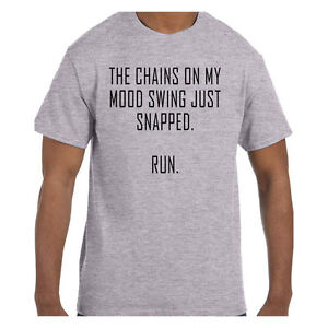 Funny Tshirt The Chains on My Mood Swing Snapped RUN ShortLong Sleeve