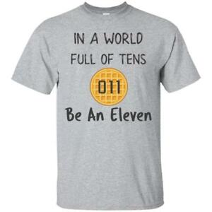 In A World Full of Tens Be An Eleven T Shirt for Men Women Kids Boys Girls Youth