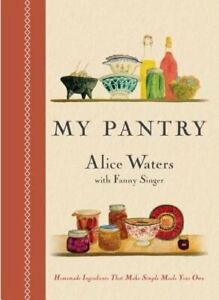My Pantry: Homemade Ingredients That Make Simple Meals Your Own by Alice Waters