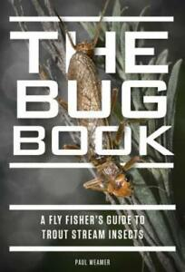 The Bug Book: A Fly Fisher#x27;s Guide to Trout Stream Insects by Paul Weamer: New