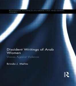 Dissident Writings of Arab Women: Voices Against Violence by Brinda J. Mehta
