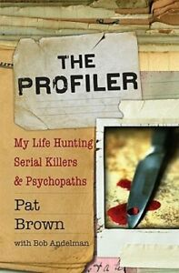 The Profiler: My Life Hunting Serial Killers and Psychopaths by Pat Brown: Used