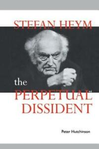 Stefan Heym: The Perpetual Dissident by Peter Hutchinson: New