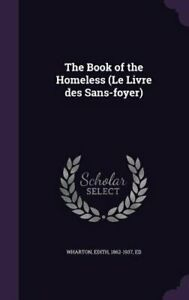 The Book of the Homeless (Le Livre Des Sans-Foyer) by Edith 1862-1937 Wharton