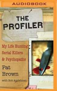 The Profiler: My Life Hunting Serial Killers and Psychopaths by Pat Brown: New