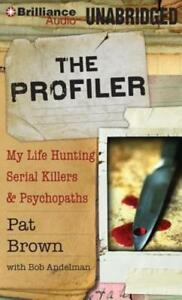 The Profiler: My Life Hunting Serial Killers amp; Psychopaths by Pat Brown: New