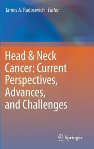 Head & Neck Cancer: Current Perspectives Advances and Challenges by Radosevich
