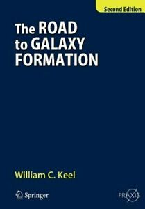The Road to Galaxy Formation by William C Keel: New