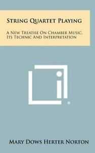 String Quartet Playing: A New Treatise On Chamber Music, Its Technic And: New