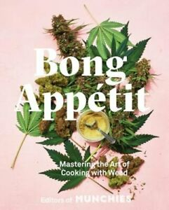Bong Appetit: Mastering the Art of Cooking with Weed by Editors of Munchies: New $19.42