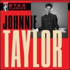 Stax Classics by Johnnie Taylor: New