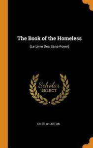 The Book of the Homeless: (le Livre Des Sans-Foyer) by Edith Wharton: New