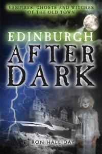 Edinburgh After Dark: Ghosts Vampires and Witches of the Old Town Halliday Ro
