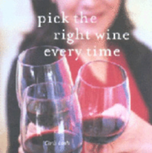 Pick the Right Wine Every Time by Chris Losh: New
