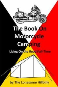 The Book On Motorcycle Camping by Hillbilly The Lonesome