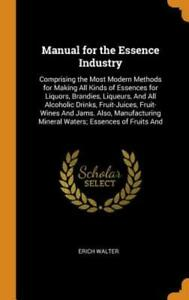 Manual for the Essence Industry: Comprising the Most Modern Methods for Making $30.58