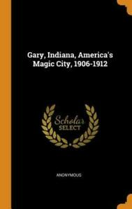 Gary Indiana America's Magic City 1906-1912 by Anonymous: New