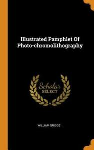 Illustrated Pamphlet of Photo Chromolithography by William Griggs: New $21.07
