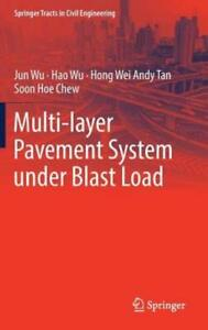 Multi Layer Pavement System Under Blast Load by Jun Wu: New $184.79