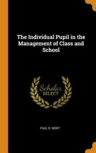 The Individual Pupil in the Management of Class and School by Paul R Mort: New