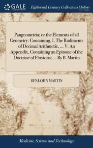 Pangeometria; Or the Elements of All Geometry. Containing, I. the Rudiments of