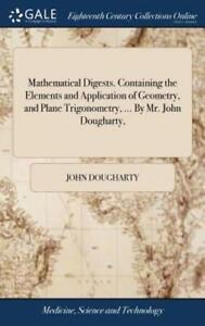 Mathematical Digests. Containing the Elements and Application of Geometry, and