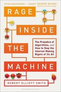 Rage Inside the Machine: The Prejudice of Algorithms, and How to Stop the: New