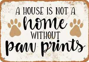 10x14 Metal Sign - A House Is Not a Home Without Paw Prints - Rusty Look